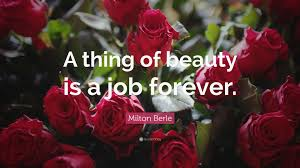 Quote Garden Family Milton Berle Quote U201ca Thing Of Beauty Is A Job Forever U201d 8