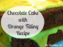 my unsettling life chocolate cake with orange filling recipe