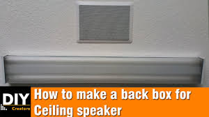 build a back for ceiling speakers youtube