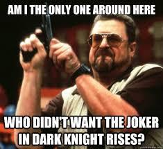 Dark Knight Joker Meme - am i the only one around here who didn t want the joker in dark