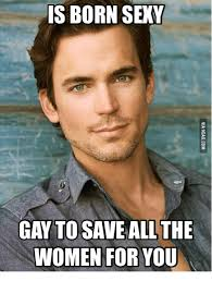 Sexy Women Memes - 25 best memes about matt is gay matt is gay memes