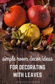 Frugal Home Decorating 7 Simple Room Decor Ideas For Decorating With Leaves