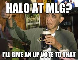 Mlg Meme - halo at mlg i ll give an up vote to that upvoting obama quickmeme