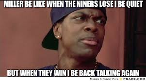 Funny Niner Memes - frabz miller be like when the niners lose i be quiet but when they win 614d38 jpg