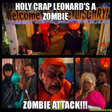 Holy Crap Meme - holy crap leonard s a zombie zombie attack make a meme