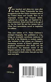 kateri tekakwitha the iroquois saint fr pierre cholonec