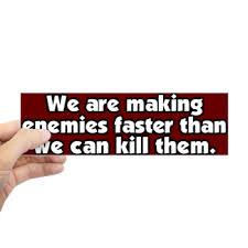 making enemies bumper bumper sticker u003e anti war u003e irregular