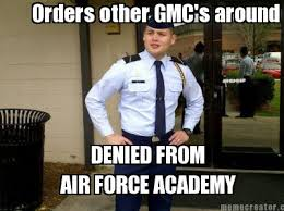 Air Force Memes - meme creator orders other gmc s around denied from air force academy
