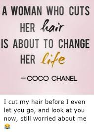 Coco Chanel Meme - her hair is about to change her life coco chanel i cut my hair