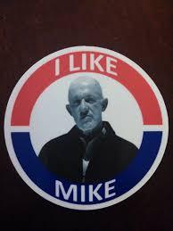 Mike Breaking Bad Breaking Bad I Like Mike Presidential Campaign