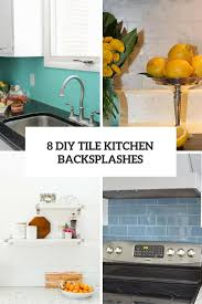 Tile Pictures For Kitchen Backsplashes 8 Diy Tile Kitchen Backsplashes That Are Worth Installing