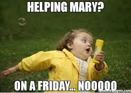 Mary Meme - helping mary on a friday nooooo memes pinterest meme mary