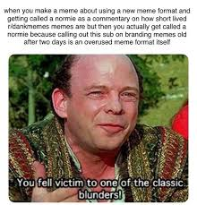 Classic Memes - you fell victim to one of the classic blunders know your meme