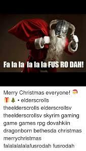 Fus Ro Dah Meme - fa la la la lala fus ro dah merry christmas everyone