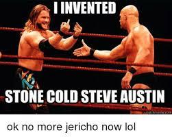 Stone Cold Meme - invented i stone cold steve austin quick meme com ok no more