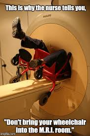 Wheelchair Meme - magnetic resonance imaging has the power of magneto the guy