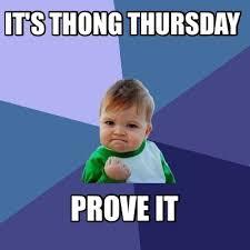 Thong Meme - meme creator it s thong thursday prove it