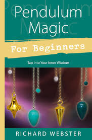 pendulum magic for beginners tap into your inner wisdom richard