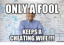 Cheating Wife Memes - only a fool keepsa cheating wife memesscom fools meme on me me