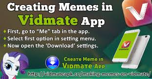 Best Meme Making App - vidmate is best from other downloader apps in several aspects one