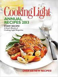cooking light diet recipes cooking light annual recipes 2013 every recipe a year s worth of