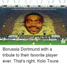 Kolo Toure Memes - yanmar yaet borussia dortmund with a tribute to their favorite