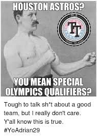Houston Astros Memes - houston astros h talke you mean special you mean special olympics