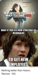 Keanu Reeve Meme - who needs good grades when you what if thisis a new stratergy of