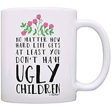 mom gifts amazon com funny mom gifts at least you don t have ugly children
