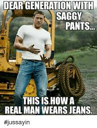Sagging Pants Meme - dear generation with saggy pants this is how a real man wears jeans