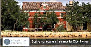 buying older homes buying homeowners insurance for older homes insurance services of