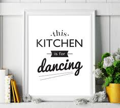 Inspirational Quotes Decor For The Home This Kitchen Is For Dancing Printable Art Poster Kitchen Decor