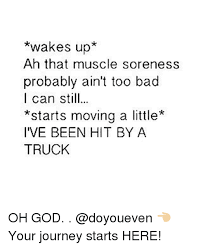 Sore Muscles Meme - wakes up ah that muscle soreness probably ain t too bad i can still