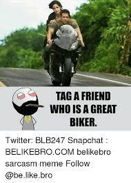 Biker Meme - tag a friend who is a great biker twitter blb247 snapchat