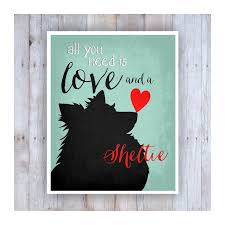 Great Dane Home Decor All You Need Is Love And A Sheltie Print Sheltie Art Dog