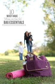 10 Must Bag Essentials What by 10 On The Go Bag Essentials Made To Be A Momma