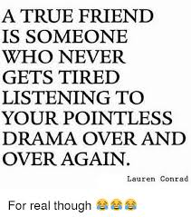 Real Friend Meme - a true friend is someone who never gets tired listening to your