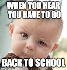 Going Back To School Meme - skeptical baby meme imgflip