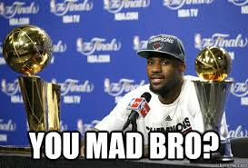 U Mad Bro Meme - lebron u mad meme u best of the funny meme