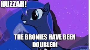 Mlp Luna Meme - huzzah the bronies have been doubled princess luna the fun