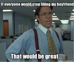 Maury Meme Generator - meme maker if everyone would stop liking my boyfriend that would