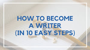 10 easy steps to becoming a writer
