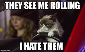 They See Me Rollin Meme - they see me rolling i hate them meme