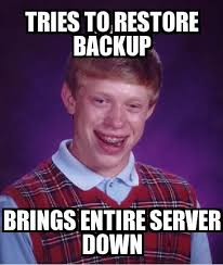 Server Meme - bad luck brian tries to restore backup brings entire server down