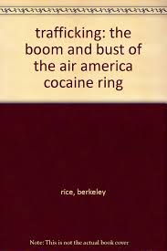 trafficking the boom and bust of the air america cocaine ring