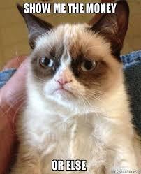 Show Me The Money Meme - show me the money or else grumpy cat make a meme