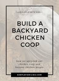 getting started with backyard chickens our upcycled chicken coop