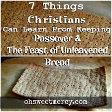 unleavened bread for passover 7 lessons christians can learn from passover and the feast of