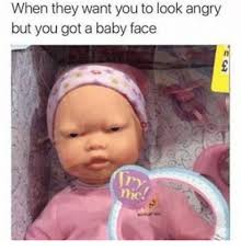 Baby Face Meme - when they want you to look angry but you got a baby face meme on
