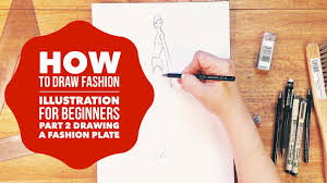 How To Draw Fashion Designs How To Draw Fashion Illustration For Beginners Part 2 Making
